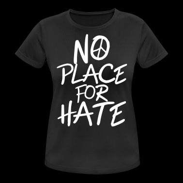 No Place for Hate - Anti War - Anti Racism - Women's Breathable T-Shirt