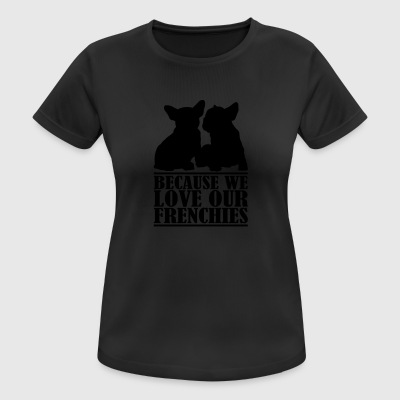 Porque amamos a nuestros frenchies - Camiseta mujer transpirable