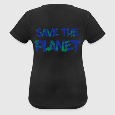 Save the Planet - Save the Earth - naisten tekninen t-paita