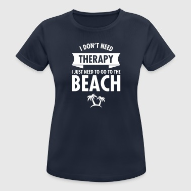 I Don't Need Therapy - I Just Need To Go To... - T-shirt respirant Femme