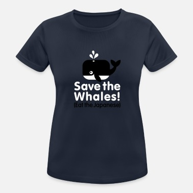 Greenpeace Save the Whales! Eat the Japanese - T-shirt sport Femme