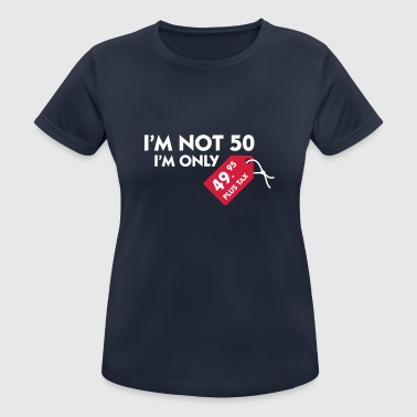 I'm Not 50. I'm Only 49,99 € Plus Tax - Women's Breathable T-Shirt