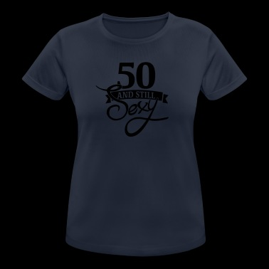 50 and still sexy / 50 and still sexy - Women's Breathable T-Shirt