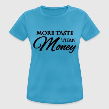 More taste than money - T-shirt respirant Femme