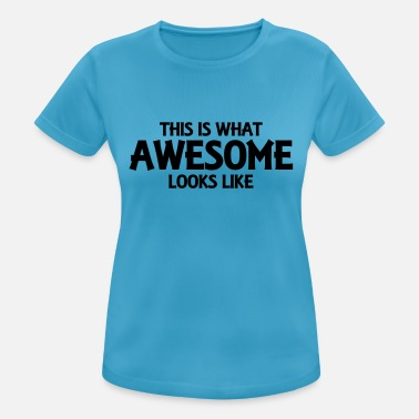 This Is What This is what awesome looks like - Frauen Sport T-Shirt