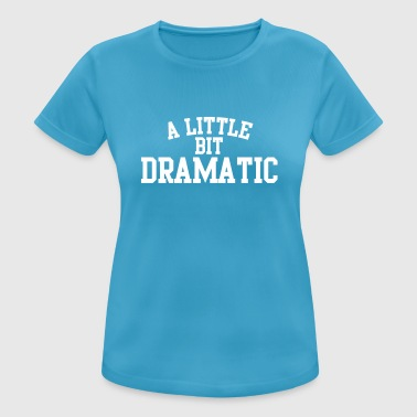 A little bit dramatic - Dame T-shirt svedtransporterende