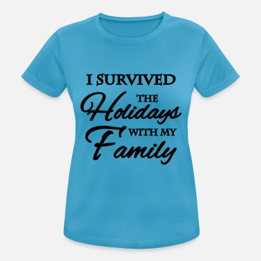 Family I survived the holidays with my family - vrouwen T-shirt ademend