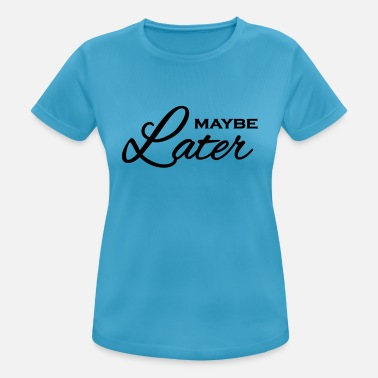 Latene Maybe later - Frauen Sport T-Shirt