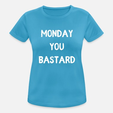 Monday You Bastard Monday you Bastard - Frauen T-Shirt atmungsaktiv