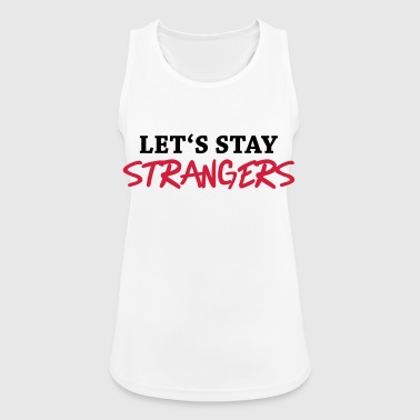 Let's stay strangers - Camiseta de tirantes transpirable mujer
