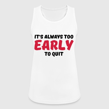 It's always too early to quit - Camiseta de tirantes transpirable mujer