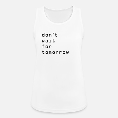 dont wait - Women's Sport Tank Top