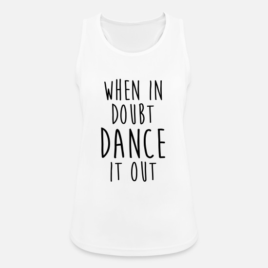 Dancing Tank Tops - WHEN IN DOUBT DANCE IT OUT FUNNY TEE - Women's Sport Tank Top white