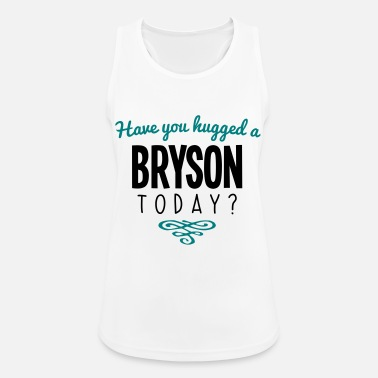 Bryson have you hugged a bryson name today - Women's Sport Tank Top