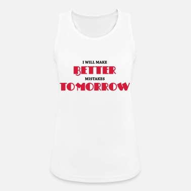 I will make better mistakes tomorrow - Women's Breathable Tank Top