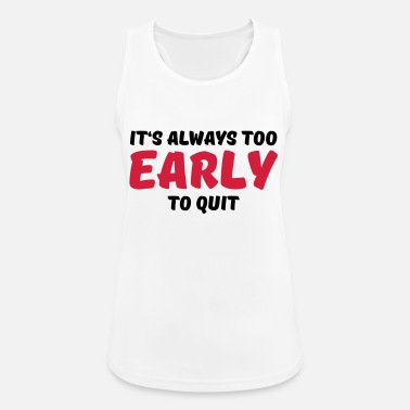 It's always too early to quit - Dame tanktop åndbar