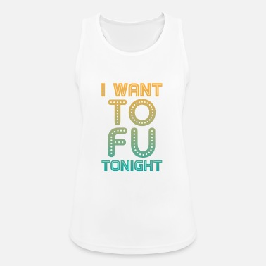 Tofu I Want Tofu Tonight - Women's Sport Tank Top
