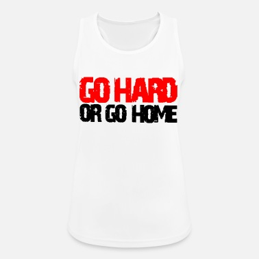 Or go hard or go home - Débardeur sport Femme