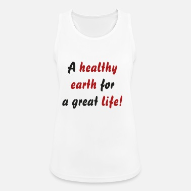 A healthy earth for a great life! - Women's Sport Tank Top