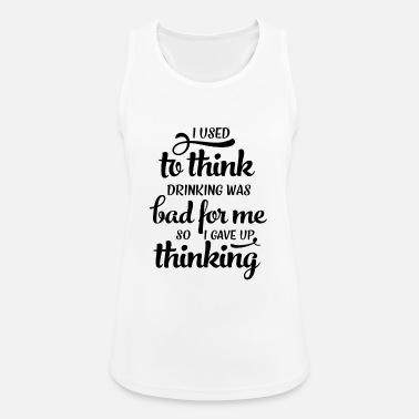 Out I used to think drinking was bad - Women's Sport Tank Top
