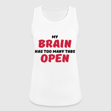My brain has too many tabs open - Frauen Tank Top atmungsaktiv