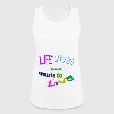 Life lives and wants to live - Women's Breathable Tank Top