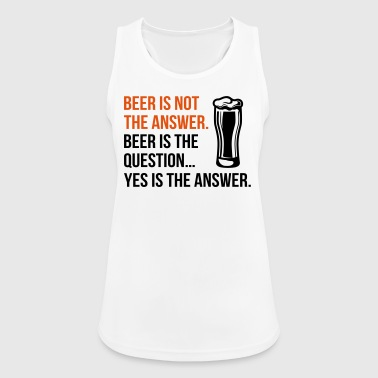 Beer is the question - bier - trinken - bierfest - Frauen Tank Top atmungsaktiv