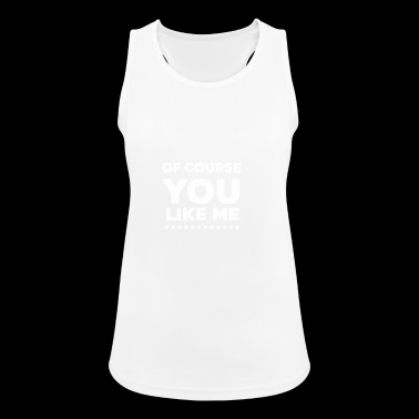 Of Course You Like Me white - Women's Breathable Tank Top