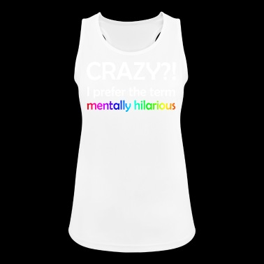 CRAZY?! I prefer the term mentally hilarious - Frauen Tank Top atmungsaktiv