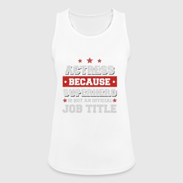 actress because Superhero is not a job - Women's Breathable Tank Top