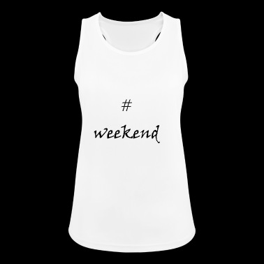 Finalmente weekend! #weekend - Top da donna traspirante