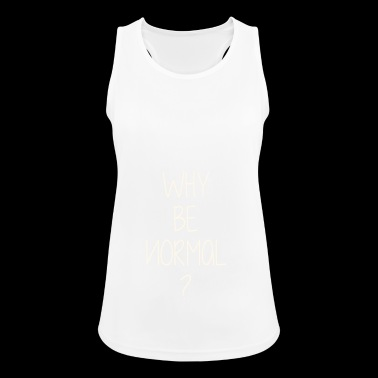 Why be normal? Why normal? As a present - Women's Breathable Tank Top