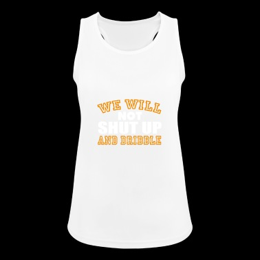 We Will Not Shut Up And Dribble Basketball Novelty - Women's Breathable Tank Top