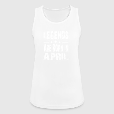 Legenden sind in APRIL geboren - Frauen Tank Top atmungsaktiv