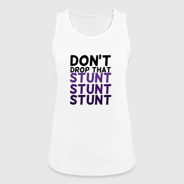 Cheerleader: Don't Drop That Stunt Stunt Stunt - Women's Breathable Tank Top