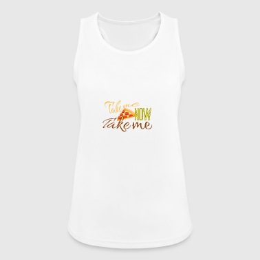 Take me now Take me - Frauen Tank Top atmungsaktiv