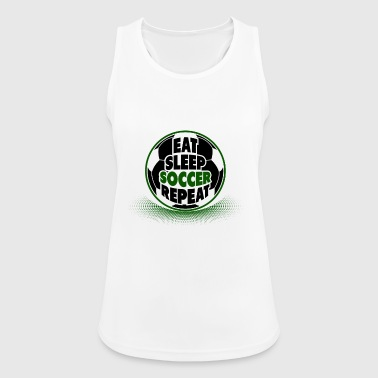 Eat Sleep Soccer Repeat - Frauen Tank Top atmungsaktiv