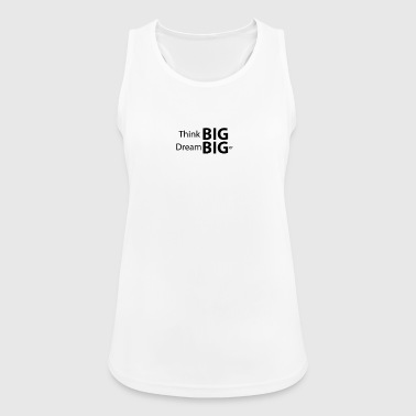 think BIG dream BIGer - Frauen Tank Top atmungsaktiv