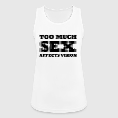 Too much sex Affect vision - Women's Breathable Tank Top