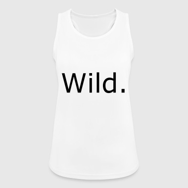 Wild, Wilder, am Wildesten - Frauen Tank Top atmungsaktiv