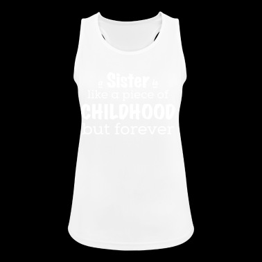 A sister is a piece of childhood - forever - Women's Breathable Tank Top