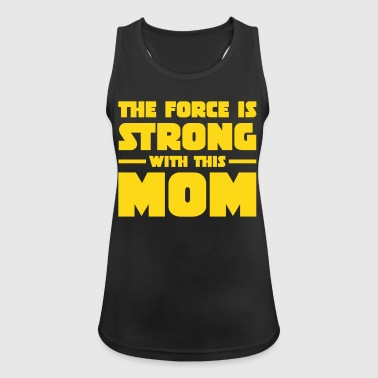 The Force The Force Is Strong With This Mom - Débardeur respirant Femme