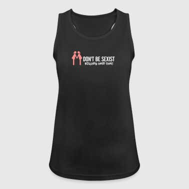 Sexist Do Not Be Sexist. Bitches Hate That! - Women's Breathable Tank Top