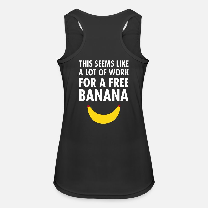 Banana Tank Tops - This Seems Like A Lot Of Work For A Free Banana - Women's Sport Tank Top black