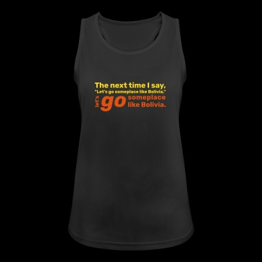 Let's go someplace like Bolivia - Women's Breathable Tank Top