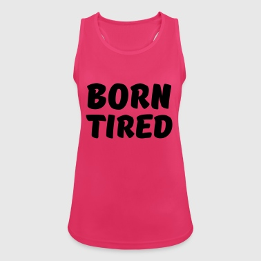 Born tired - Women's Breathable Tank Top