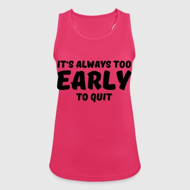 It's always too early to quit - Frauen Tank Top atmungsaktiv
