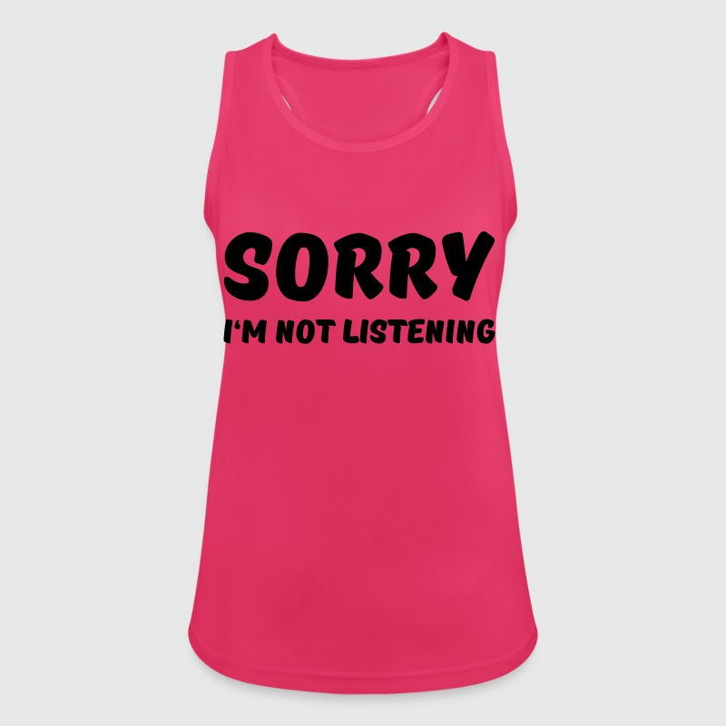 Sorry I'm not listening - Camiseta de tirantes transpirable mujer