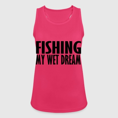 fishing my wet dream - Women's Breathable Tank Top