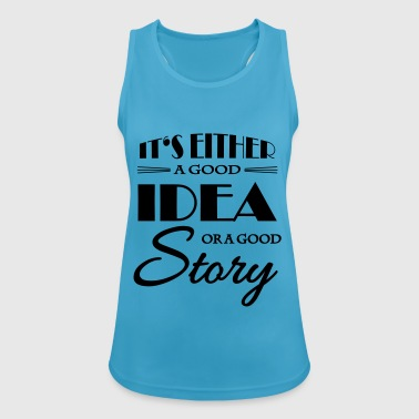 It's either a good idea or a good story - Camiseta de tirantes transpirable mujer
